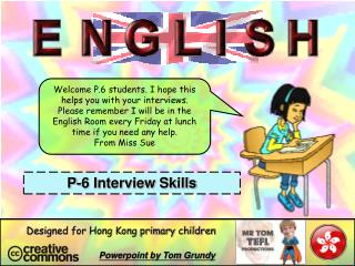 Welcome P.6 students. I hope this helps you with your interviews.
