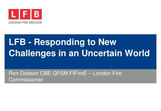 LFB - Responding to New Challenges in an Uncertain World
