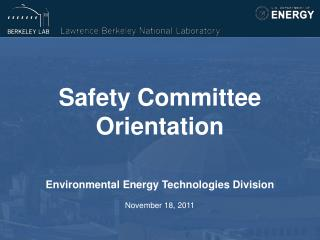 Safety Committee Orientation Environmental Energy Technologies Division November 18, 2011