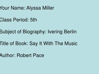 Your Name: Alyssa Miller Class Period: 5th Subject of Biography: Ivering Berlin
