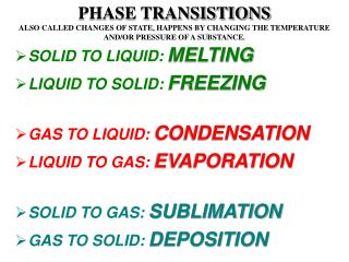 SOLID TO LIQUID: MELTING LIQUID TO SOLID: FREEZING GAS TO LIQUID: CONDENSATION