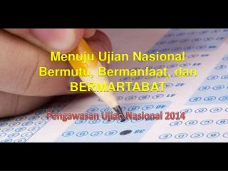 Menuju Ujian Nasional Bermutu ,  Bermanfaat ,  dan  BERMARTABAT
