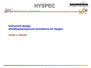 Instrument design,  shielding/background simulations for Hyspec Vinita J. Ghosh