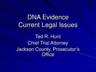 DNA Evidence Current Legal Issues