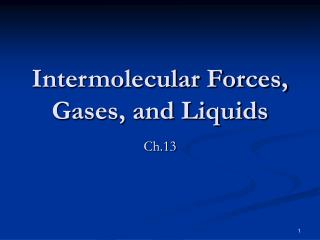 Intermolecular Forces, Gases, and Liquids