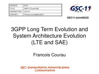 3GPP Long Term Evolution and System Architecture Evolution (LTE and SAE) Francois Courau