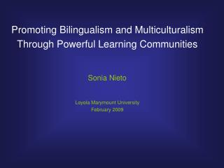 Promoting Bilingualism and Multiculturalism Through Powerful Learning Communities Sonia Nieto