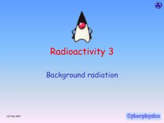 Radioactivity 3