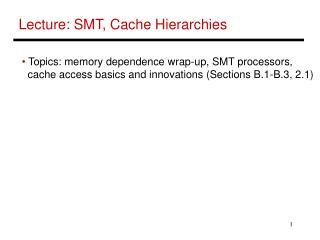 Lecture: SMT, Cache Hierarchies