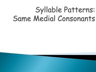 Syllable Patterns:  Same Medial Consonants