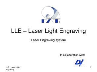 LLE � Laser Light Engraving Laser Engraving system