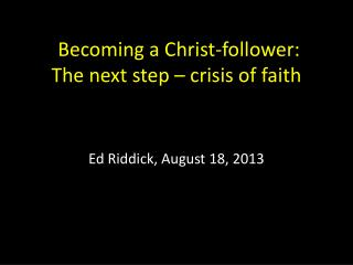 Becoming a  Christ-follower : The next step – crisis of faith