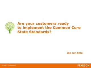 Are your customers ready  to implement the Common Core State Standards?