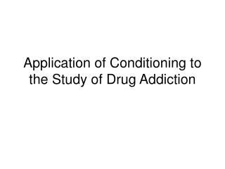 Application of Conditioning to the Study of Drug Addiction