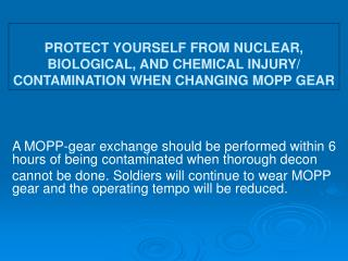 A MOPP-gear exchange should be performed within 6 hours of being contaminated when thorough decon