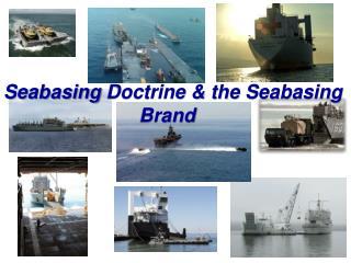Seabasing  Doctrine & the  Seabasing                          Brand