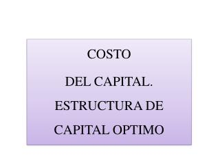COSTO  DEL CAPITAL. ESTRUCTURA DE CAPITAL OPTIMO