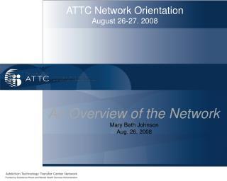ATTC Network Orientation August 26-27. 2008