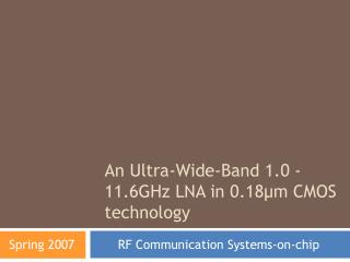 An Ultra-Wide-Band 1.0 -11.6GHz LNA in 0.18µm CMOS technology