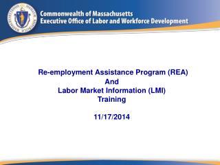 Re-employment Assistance Program (REA)  And Labor Market Information (LMI) Training 11/17/2014