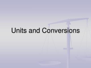 Units and Conversions