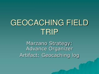 GEOCACHING FIELD TRIP