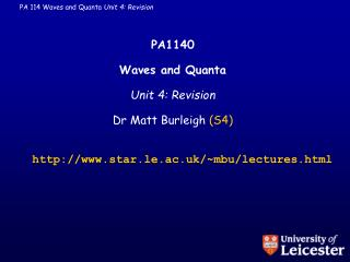 PA1140 Waves and Quanta Unit 4: Revision Dr Matt Burleigh  (S4)