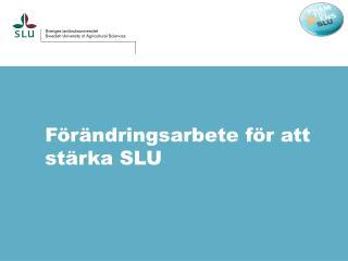 Förändringsarbete för att stärka SLU