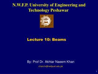 By: Prof Dr. Akhtar Naeem Khan chairciv@nwfpuet.pk