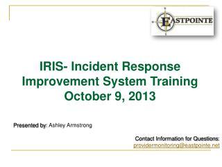 IRIS- Incident Response Improvement System Training October 9, 2013