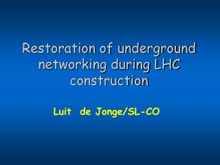 Restoration of underground networking during LHC construction