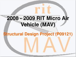 2008 - 2009 RIT Micro Air Vehicle (MAV) Structural Design Project (P09121)