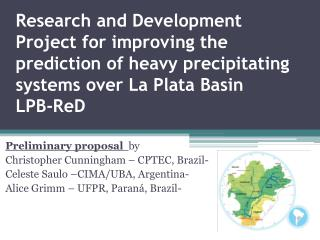 Preliminary proposal by Christopher  Cunningham  � CPTEC,  Brazil -