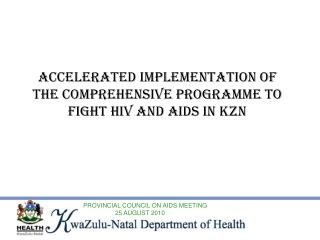 ACCELERATED IMPLEMENTATION OF THE COMPREHENSIVE PROGRAMME TO FIGHT HIV AND AIDS IN KZN