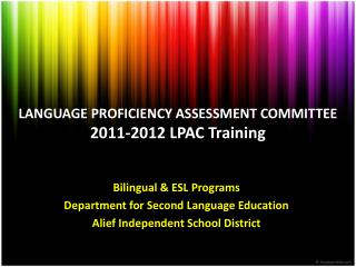 LANGUAGE PROFICIENCY ASSESSMENT COMMITTEE 2011-2012 LPAC Training