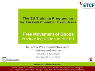 Mr Henk de Pauw , Eurochambres expert  henk.depauw@certif.be Ankara, 18 June 2009