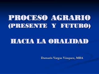 PROCESO AGRARIO (PRESENTE Y FUTURO)  HACIA LA ORALIDAD