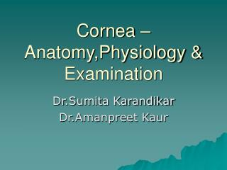 Cornea – Anatomy,Physiology & Examination
