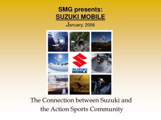 SMG presents:  SUZUKI MOBILE J anuary, 2006