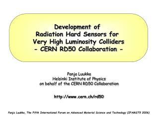 Panja Luukka Helsinki Institute of Physics on behalf of the CERN RD50 Collaboration