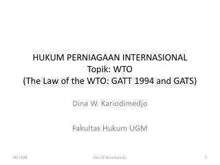 HUKUM PERNIAGAAN INTERNASIONAL Topik : WTO (The Law of the WTO: GATT 1994 and GATS)