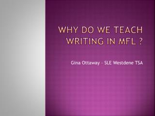 WHY DO WE TEACH WRITING IN MFL ?