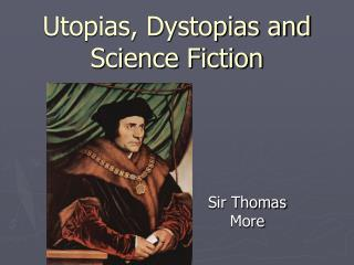 Utopias, Dystopias and Science Fiction
