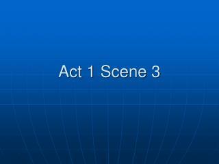 Act 1 Scene 3