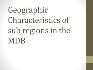 Geographic Characteristics of sub regions in the MDB