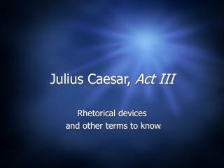 Julius Caesar,  Act III
