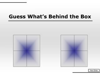 Guess What�s Behind the Box