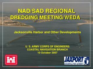 NAD/SAD REGIONAL  DREDGING MEETING/WEDA Jacksonville Harbor and Other Developments