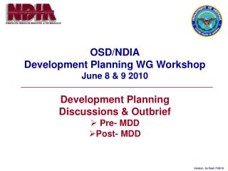 OSD/NDIA Development Planning WG Workshop June 8 & 9 2010 Development Planning