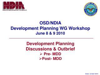OSD/NDIA Development Planning WG Workshop June 8 & 9 2010 Development Planning